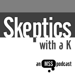 Skeptics with a K: Episode #250