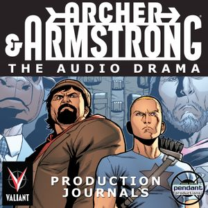 Archer and Armstrong: The Audio Drama production journals - Brought to you by Pendant Productions and Valiant Entertainment Podcast Image