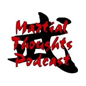 Martial Thoughts: A Martial Arts Podcast