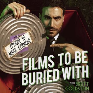 Mark Kermode • Films To Be Buried With with Brett Goldstein #40