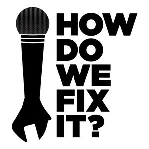 How Do We Fix It? Podcast Image