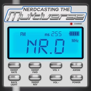 Episode 255 :: Nerdcasting the Multiverse