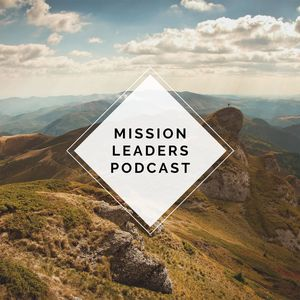 Mission Leaders Podcast Podcast Image