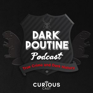 Dark Poutine - True Crime and Dark History Podcast