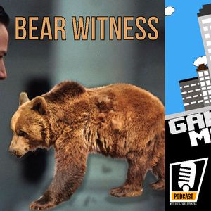 Game Make Corp – Episode 36 – Bear Witness