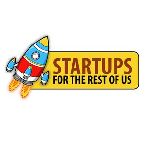 Startups For the Rest of Us Podcast Image