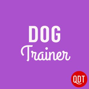 The Dog Trainer's Quick and Dirty Tips for Teaching and Caring for Your Pet Podcast