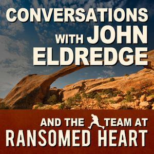 John Eldredge and Ransomed Heart (Audio)