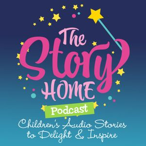 The Story Home Children's Audio Stories Podcast Image
