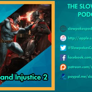 Slowpokes ep35 - Injustice 2