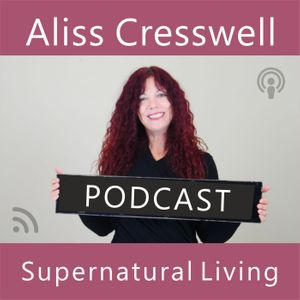 Supernatural Living with Aliss Cresswell