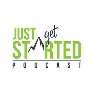 Just Get Started Podcast