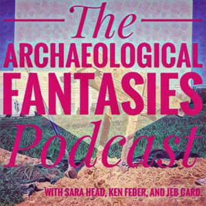 Archaeological Fantasies Podcast
