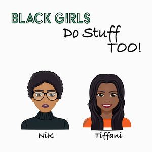Black Girls Do Stuff Too Podcast Image