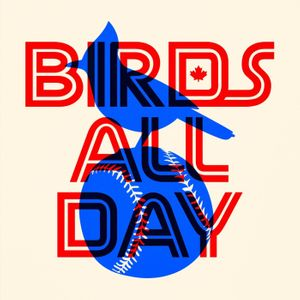 Birds All Day: A show about the Toronto Blue Jays