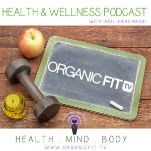 Organic Fit Tv Health & Wellness Podcast With Adil Harchaoui & Brittany Nikkole Thomas - Weight Loss, Fit Lifestyle, Personal Development, Mindset, Organic fit Podcast Image
