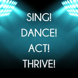 Sing! Dance! Act! Thrive! Podcast