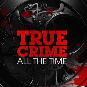 True Crime All The Time Podcast Image