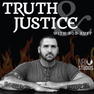 Truth & Justice with Bob Ruff Podcast
