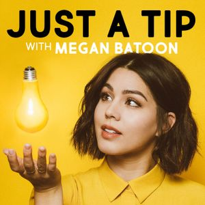 Just a Tip with Megan Batoon Podcast