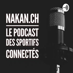 Le podcast de nakan.ch Podcast Image