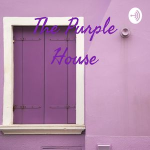 The Purple House Podcast