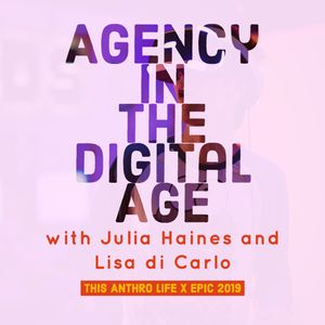 EPIC 2019: Agency in the Digital Age with Julia Haines and Lisa diCarlo