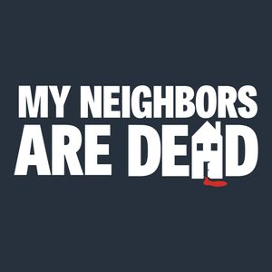 My Neighbors Are Dead Podcast Image