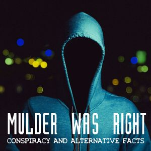 Mulder Was Right: Conspiracy and Alternative Facts Podcast Image