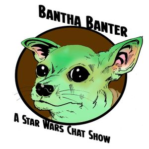 Bantha Banter – A Star Wars Chat Show Podcast Image