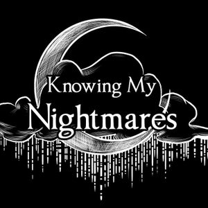 Knowing My Nightmares Podcast Image