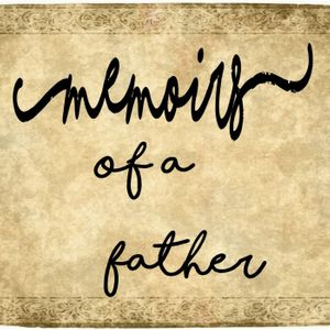 Memoirs of a Father Podcast