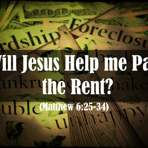 Will Jesus Help Me Pay My Rent