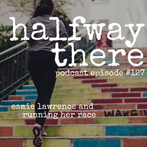 127: Esmie Lawrence and Running her Race