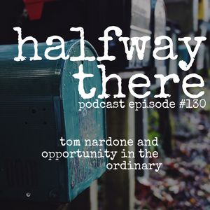 130: Tom Nardone and Opportunity in the Ordinary