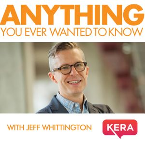KERA's Anything You Ever Wanted to Know Podcast