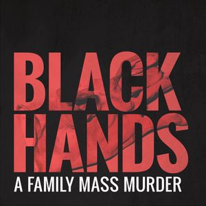 BLACK HANDS - A family mass murder Podcast Image