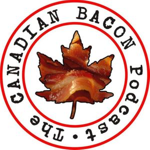 The Canadian Bacon Podcast
