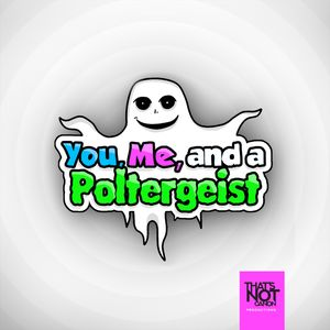 You, Me, and a Poltergeist