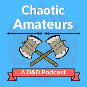 Chaotic Amateurs: A D&D Podcast Podcast Image