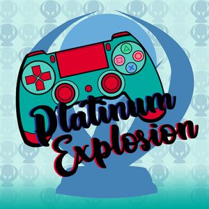 Platinum Explosion: A PlayStation Podcast