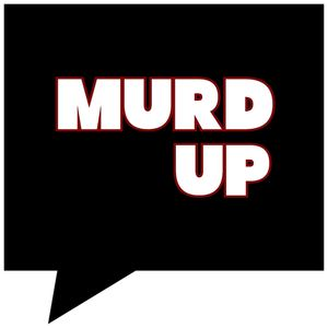 Murd Up Podcast Podcast Image