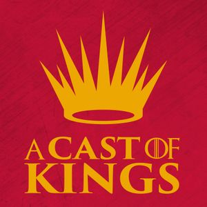 A Cast of Kings - A Game of Thrones Podcast Podcast