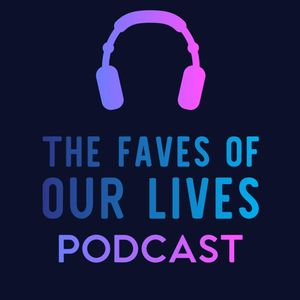 Faves of Our Lives Podcast