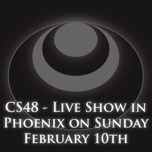 CS48 – Live Show in Phoenix on Sunday February 10th