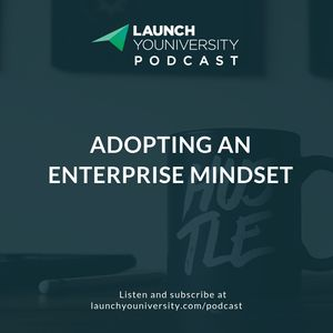 125: Elevate Your Thinking: Adopting An Enterprise Mindset