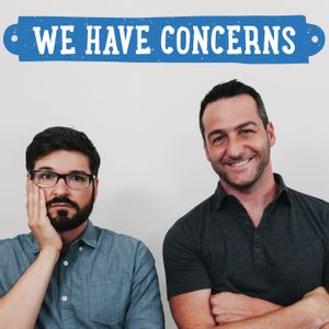We Have Concerns Podcast Image