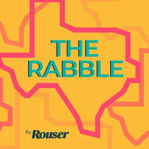 The Rabble | Texas Politics for the Unruly Mob Podcast Image