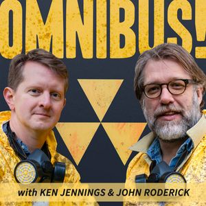 Omnibus! With Ken Jennings and John Roderick Podcast Image