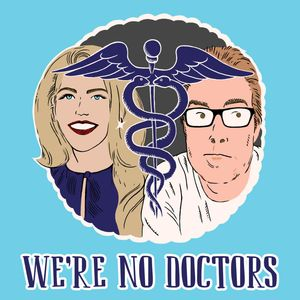 We're No Doctors Podcast Image